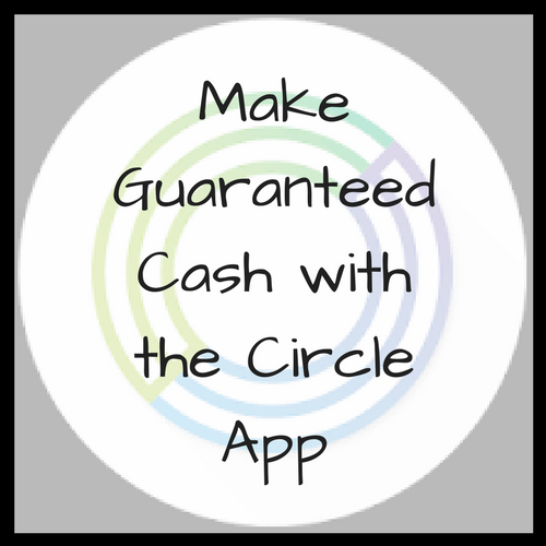 Make Guaranteed Cash with the Circle App