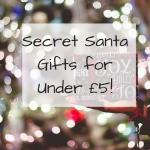Secret Santa Gifts for Under £5!