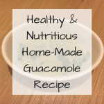 Healthy & Nutritious Home-Made Guacamole Recipe