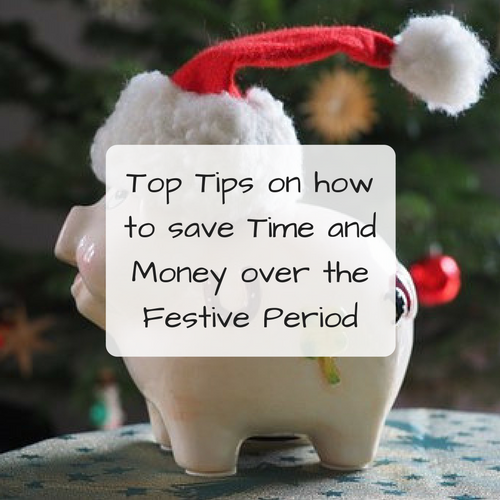 Top Tips on how to save Time and Money over the Festive Period