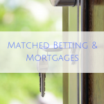 Matched Betting and Mortgages