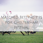 Matched Betting tips for Cheltenham Festival