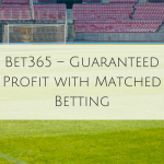 Bet365 – Guaranteed Profit with Matched Betting