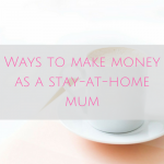 How to Make Money as a Stay-at-Home Mum