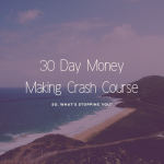30 Day Money-Making CRASH COURSE!