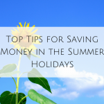 Saving Money in the Summer Holidays – Top Tips!
