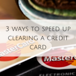 3 ways to speed up clearing a credit card