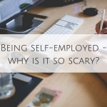 Being self-employed – why is it so scary?