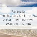 Revealed: The Secrets of Earning a Full-Time Income (without a job)