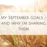 My September goals – and why I'm sharing them