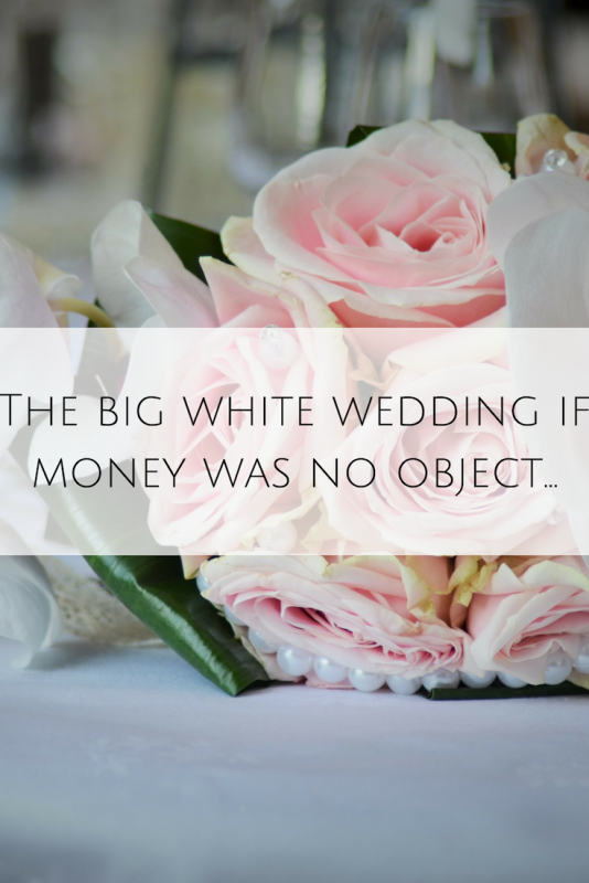 The big white wedding if money was no object...