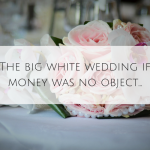 The big white wedding if money was no object…