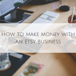 How to make money with an Etsy business