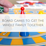 Board Games to Get the Whole Family Together