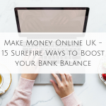Make Money Online UK: 15 Surefire Ways to Boost your Bank Balance