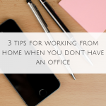 3 tips for working from home when you don't have an office
