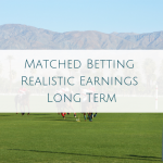 Matched Betting Realistic Earnings Long Term