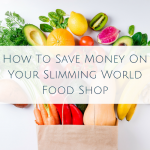 How To Save Money On Your Slimming World Food Shop